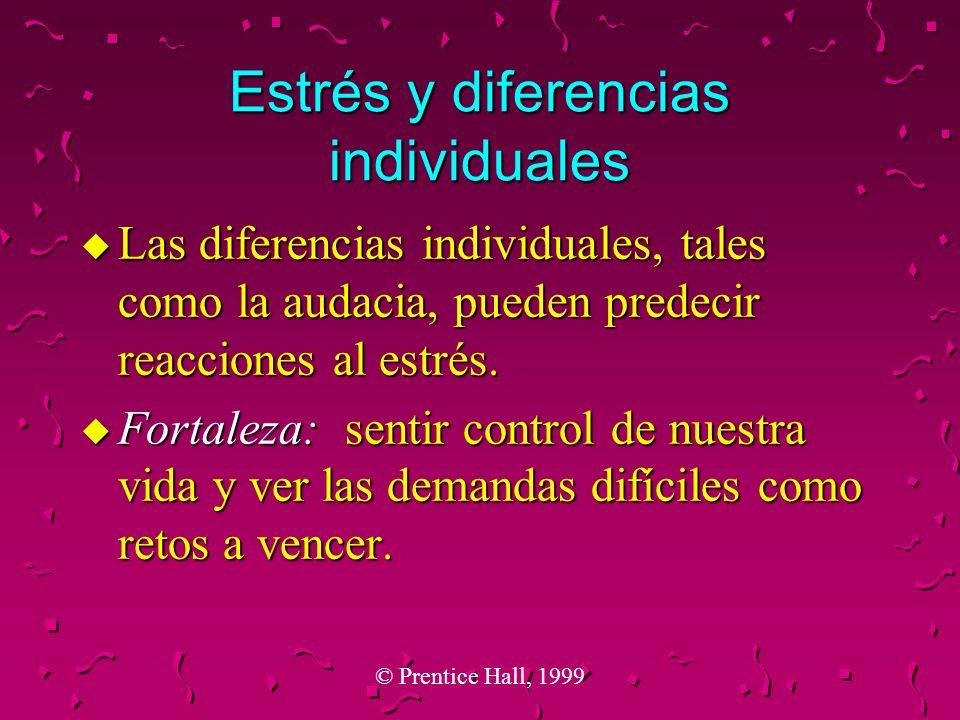 © Prentice Hall, 1999 Estrés y diferencias individuales u Las diferencias individuales, tales como la audacia, pueden predecir reacciones al estrés. u