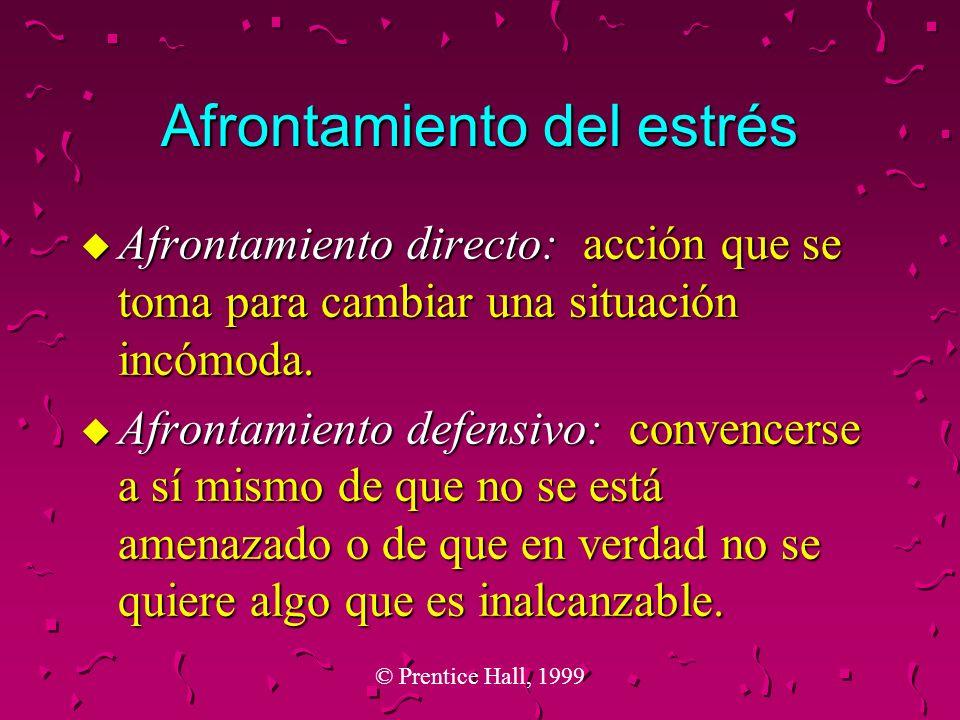 © Prentice Hall, 1999 Afrontamiento del estrés u Afrontamiento directo: acción que se toma para cambiar una situación incómoda. u Afrontamiento defens