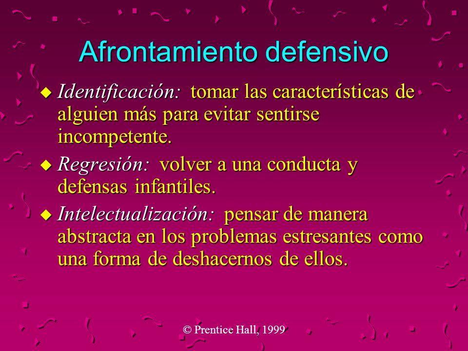 © Prentice Hall, 1999 Afrontamiento defensivo u Identificación: tomar las características de alguien más para evitar sentirse incompetente. u Regresió