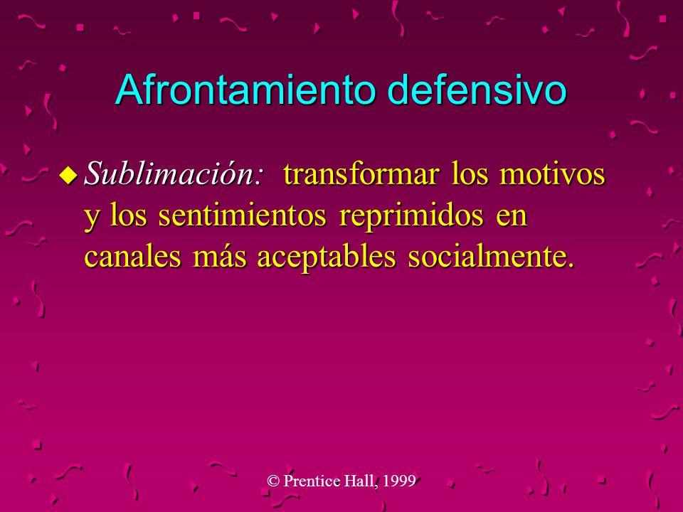 © Prentice Hall, 1999 Afrontamiento defensivo u Sublimación: transformar los motivos y los sentimientos reprimidos en canales más aceptables socialmen
