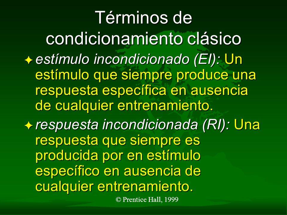 © Prentice Hall, 1999 Términos de condicionamiento clásico F estímulo incondicionado (EI): Un estímulo que siempre produce una respuesta específica en