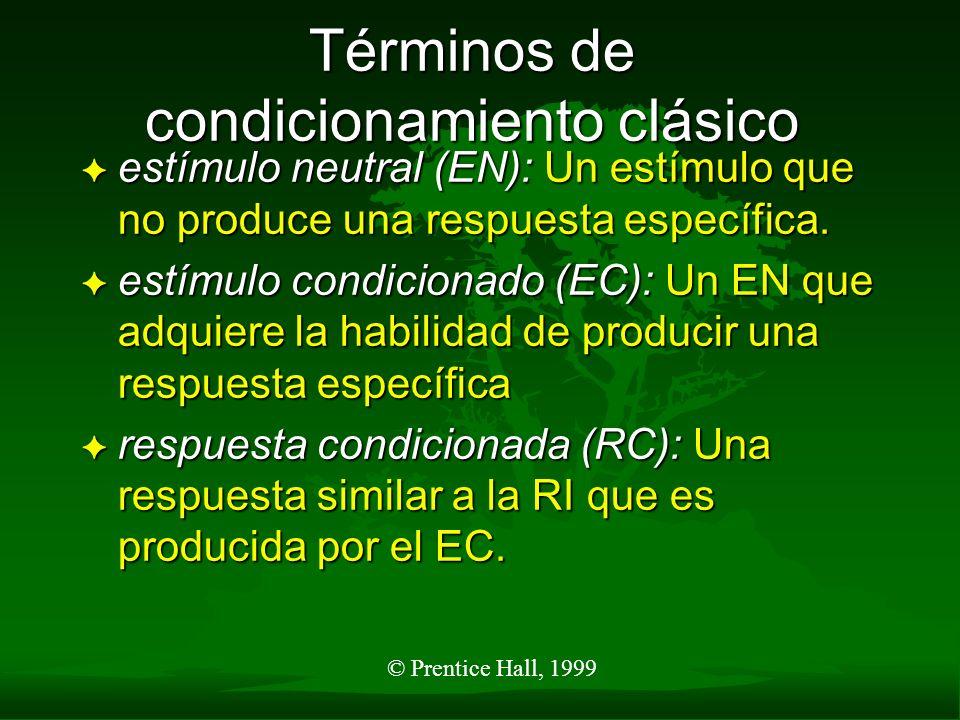 © Prentice Hall, 1999 Términos de condicionamiento clásico F estímulo neutral (EN): Un estímulo que no produce una respuesta específica. F estímulo co