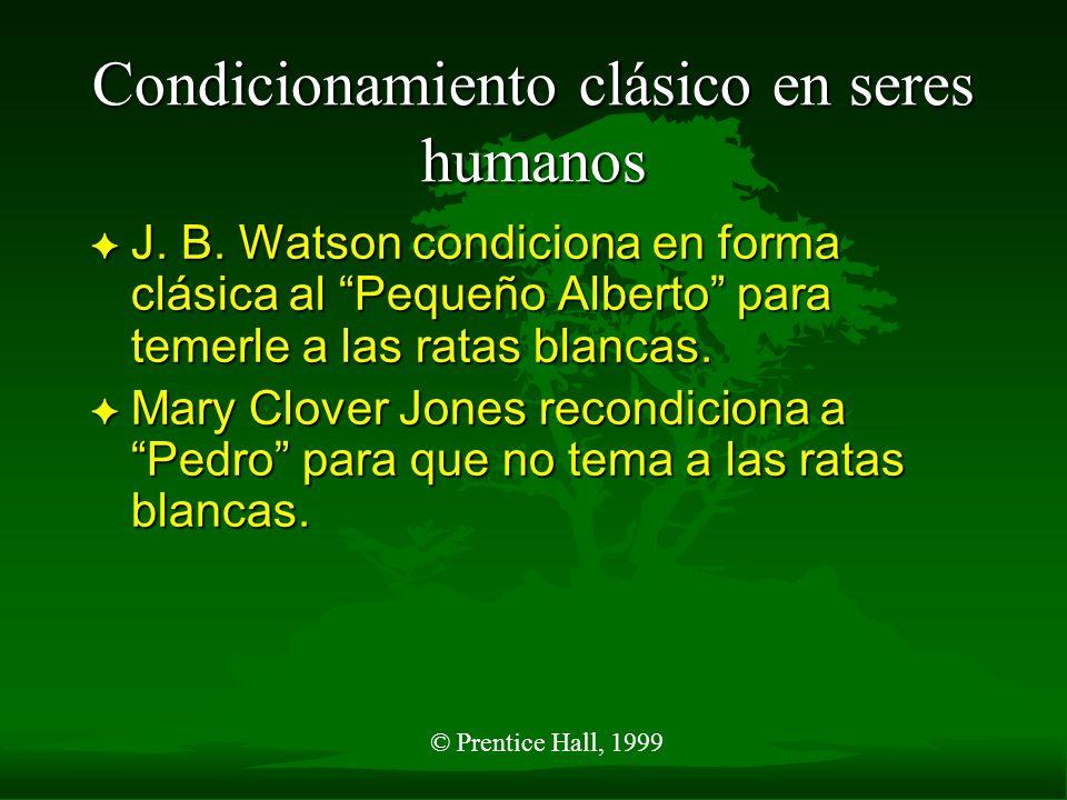 © Prentice Hall, 1999 Condicionamiento clásico en seres humanos F J. B. Watson condiciona en forma clásica al Pequeño Alberto para temerle a las ratas