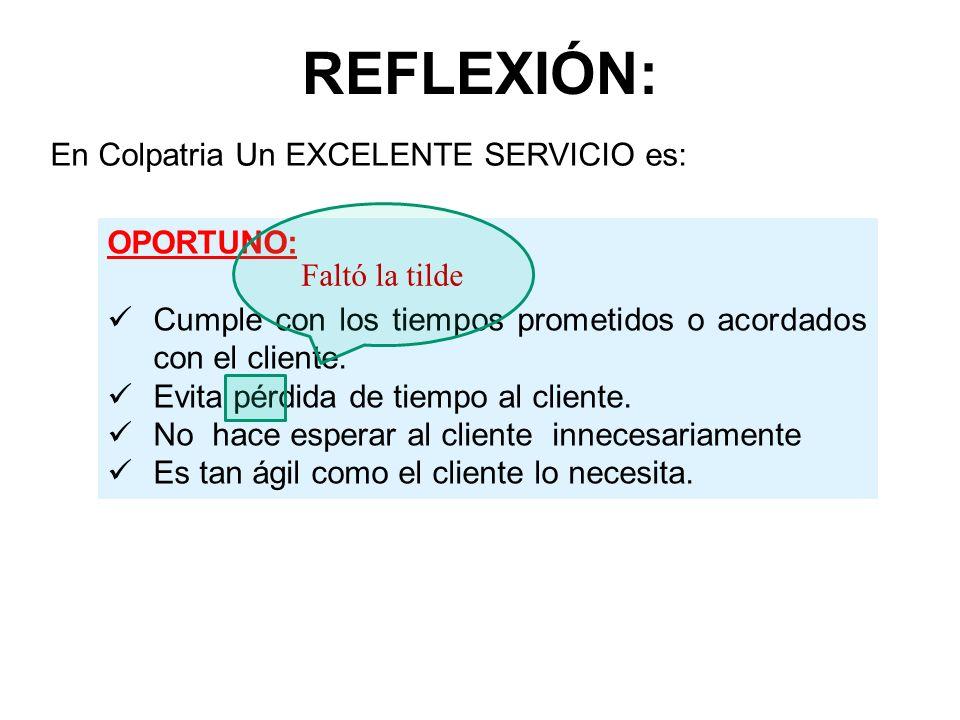 REFLEXIÓN: OPORTUNO: Cumple con los tiempos prometidos o acordados con el cliente. Evita pérdida de tiempo al cliente. No hace esperar al cliente inne