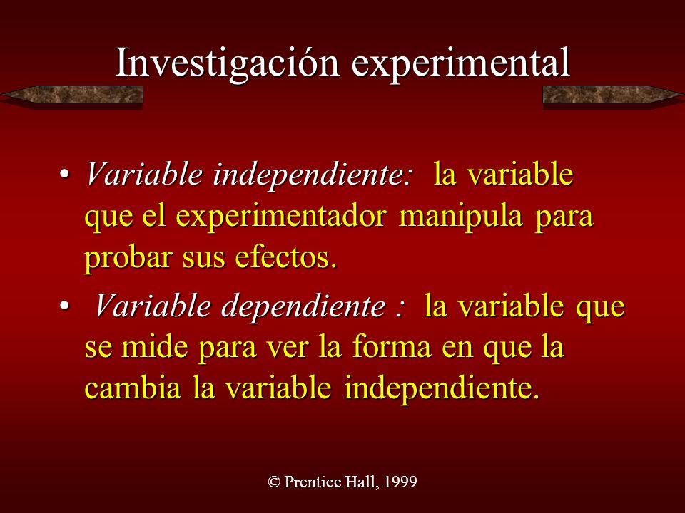 © Prentice Hall, 1999 Investigación experimental Grupo experimental: es el grupo sujeto a un cambio en la variable independiente.Grupo experimental: es el grupo sujeto a un cambio en la variable independiente.