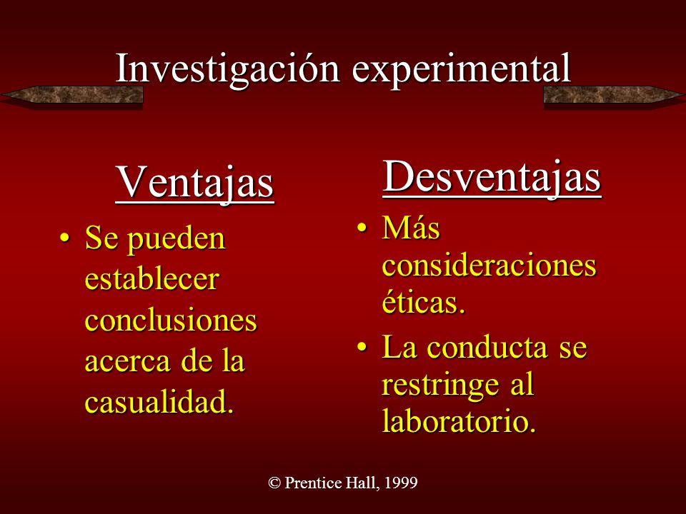 © Prentice Hall, 1999 Investigación experimental Ventajas Se pueden establecer conclusiones acerca de la casualidad.Se pueden establecer conclusiones
