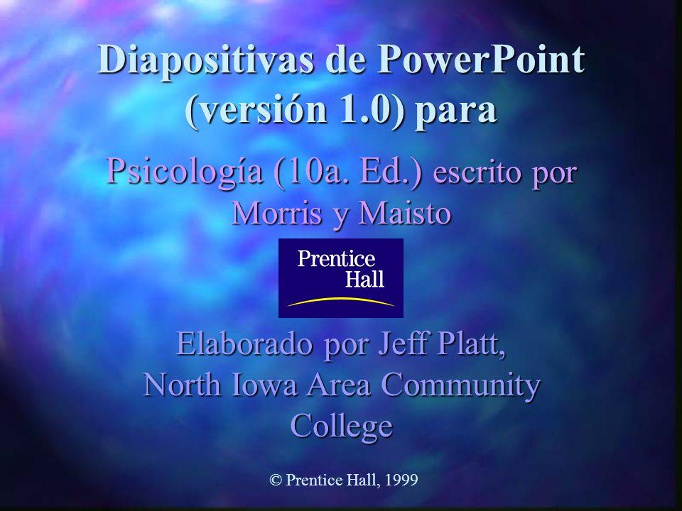 Diapositivas de PowerPoint (versión 1.0) para Psicología (10a. Ed.) escrito por Morris y Maisto Elaborado por Jeff Platt, North Iowa Area Community Co