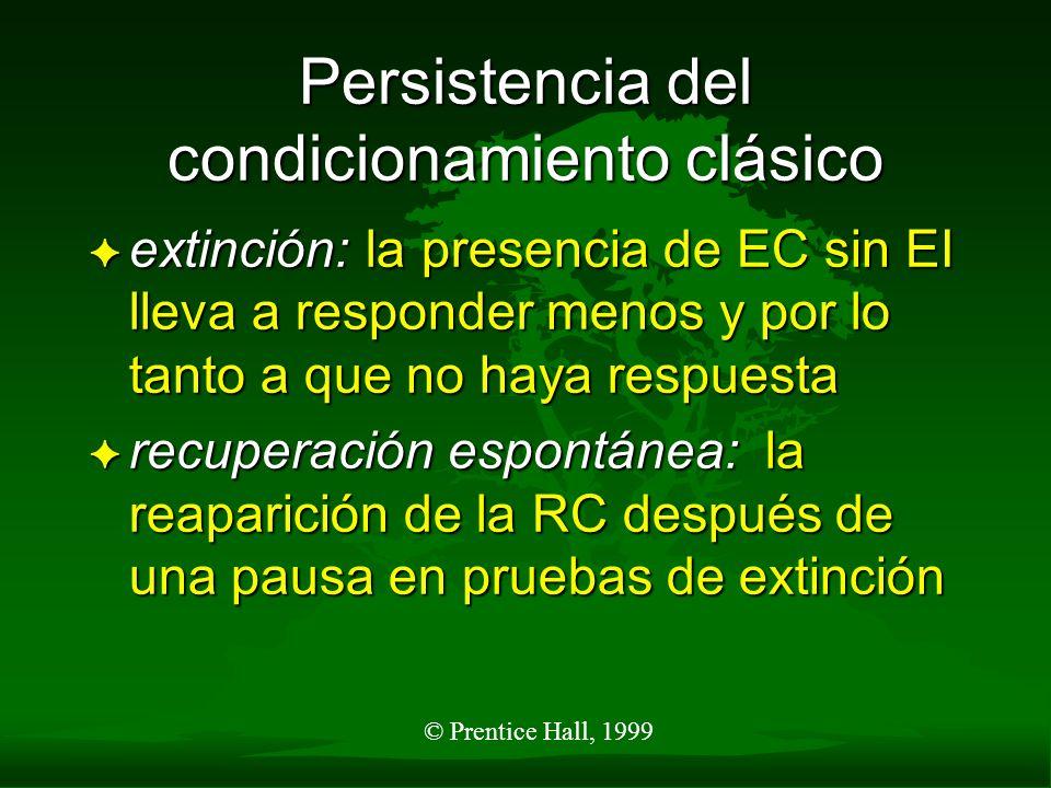 © Prentice Hall, 1999 Extinción y Recuperación Espontánea Ensayos Tiempo Adquisición ExtinciónPausaRecondicionamiento Recuperación espontánea Reextinción EC + EE EC solo Fuerza de respuesta Extinción y recuperación espontánea
