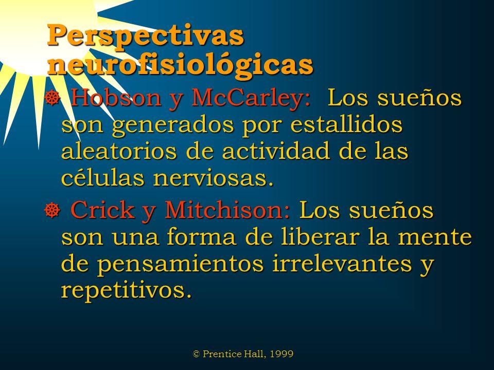 © Prentice Hall, 1999 Perspectivas neurofisiológicas Hobson y McCarley: Los sueños son generados por estallidos aleatorios de actividad de las células