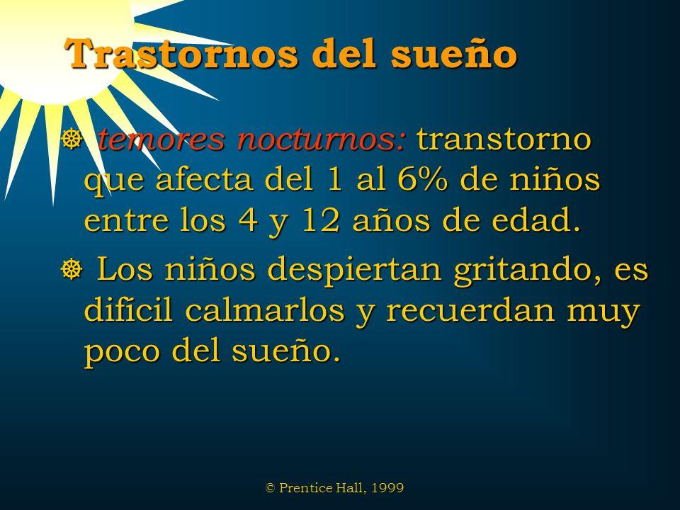 © Prentice Hall, 1999 Trastornos del sueño temores nocturnos: transtorno que afecta del 1 al 6% de niños entre los 4 y 12 años de edad. temores noctur