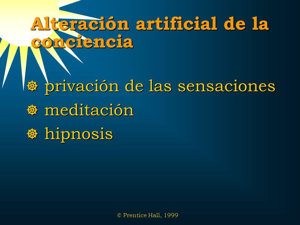 © Prentice Hall, 1999 Alteración artificial de la conciencia privación de las sensaciones privación de las sensaciones meditación meditación hipnosis
