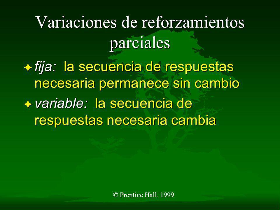 © Prentice Hall, 1999 2 Tipos principales de reforzamientos parciales F razón: la entrega del reforzamiento depende del número de respuestas F interva