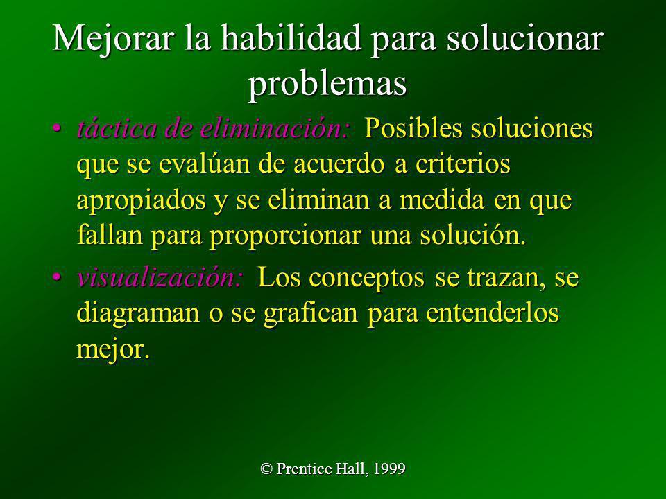 © Prentice Hall, 1999 Mejorar la habilidad para solucionar problemas táctica de eliminación: Posibles soluciones que se evalúan de acuerdo a criterios