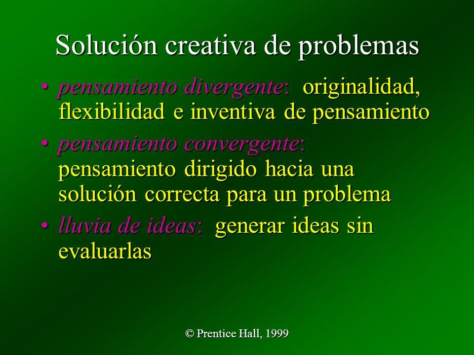 © Prentice Hall, 1999 Solución creativa de problemas pensamiento divergente: originalidad, flexibilidad e inventiva de pensamientopensamiento divergen