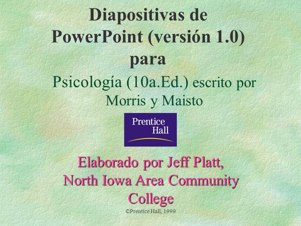 ©Prentice Hall, 1999 Diapositivas de PowerPoint (versión 1.0) para Psicología (10a.Ed.) escrito por Morris y Maisto Elaborado por Jeff Platt, North Io