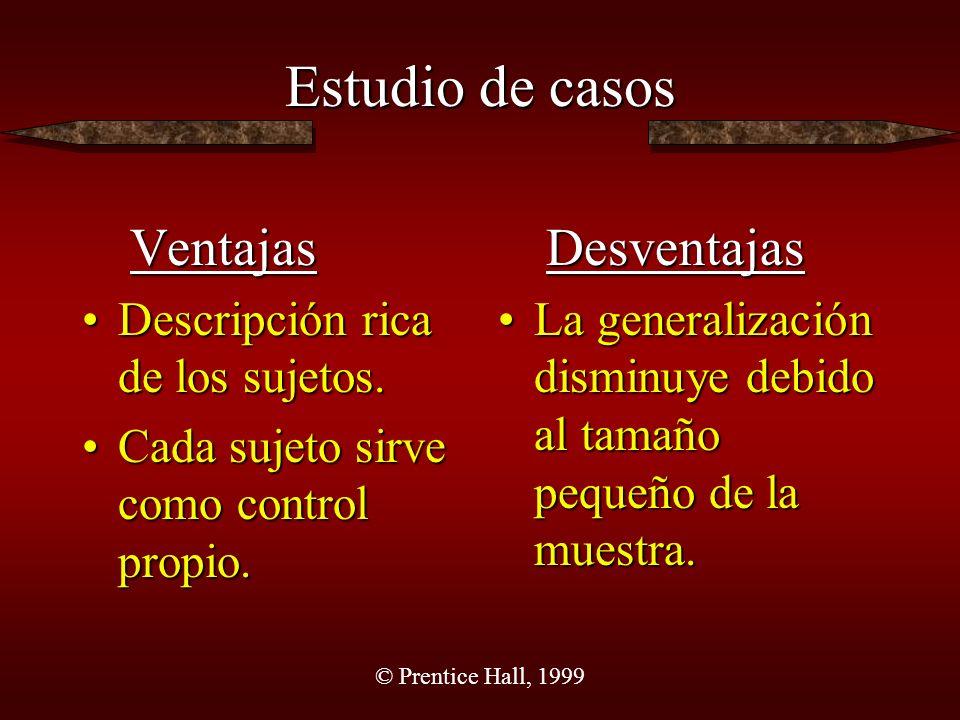 © Prentice Hall, 1999 Estudio de casos Ventajas Descripción rica de los sujetos.Descripción rica de los sujetos.