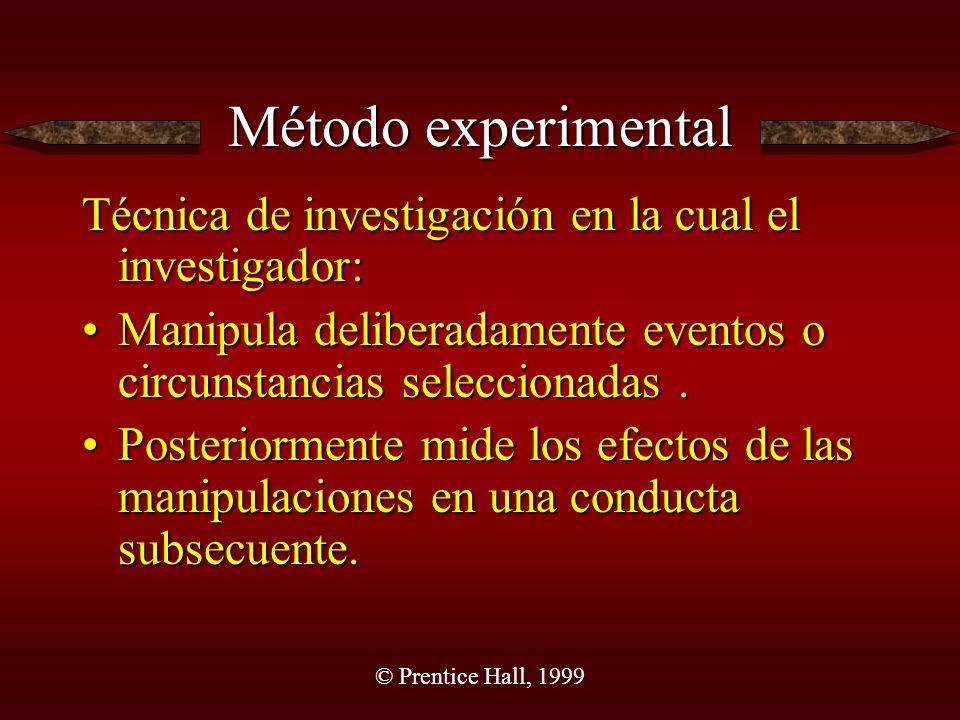 © Prentice Hall, 1999 Método experimental Técnica de investigación en la cual el investigador: Manipula deliberadamente eventos o circunstancias seleccionadas.Manipula deliberadamente eventos o circunstancias seleccionadas.