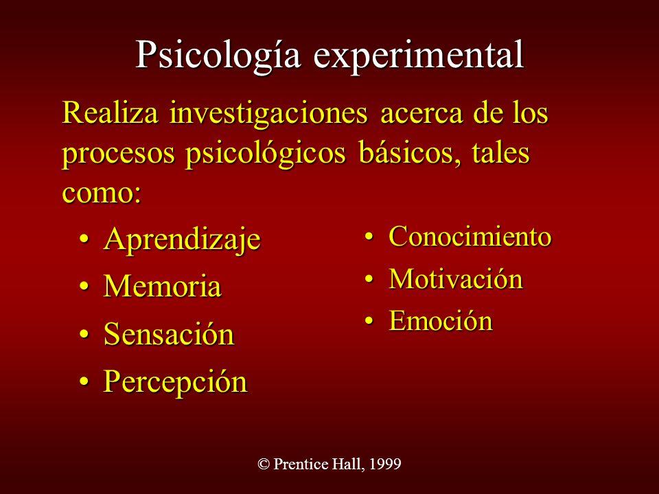 © Prentice Hall, 1999 Psicología experimental AprendizajeAprendizaje MemoriaMemoria SensaciónSensación PercepciónPercepción Conocimiento Motivación Em