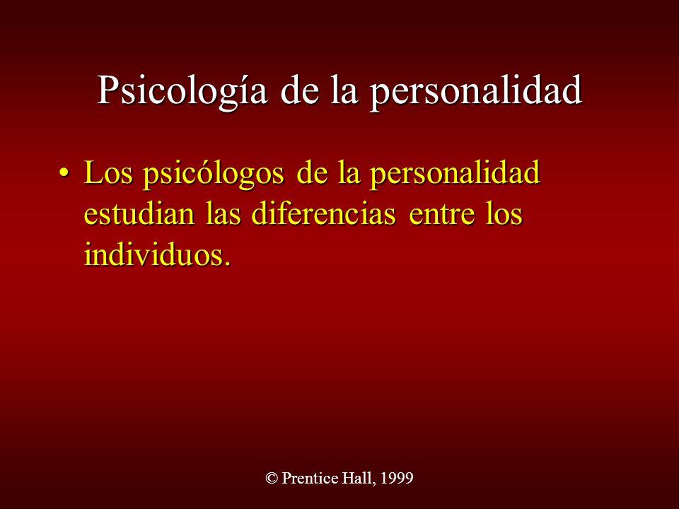 © Prentice Hall, 1999 Psicología de la personalidad Los psicólogos de la personalidad estudian las diferencias entre los individuos.Los psicólogos de
