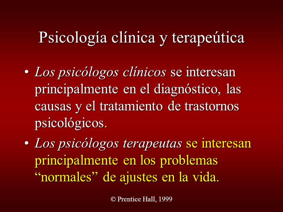 © Prentice Hall, 1999 Psicología clínica y terapeútica Los psicólogos clínicos se interesan principalmente en el diagnóstico, las causas y el tratamie