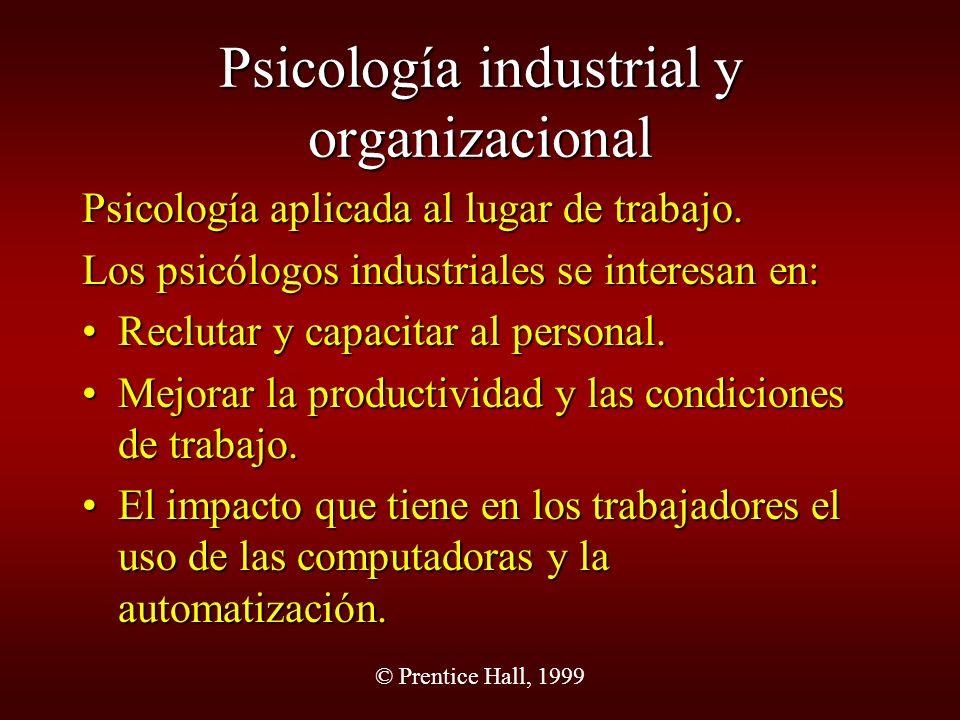 © Prentice Hall, 1999 Psicología industrial y organizacional Psicología aplicada al lugar de trabajo. Los psicólogos industriales se interesan en: Rec