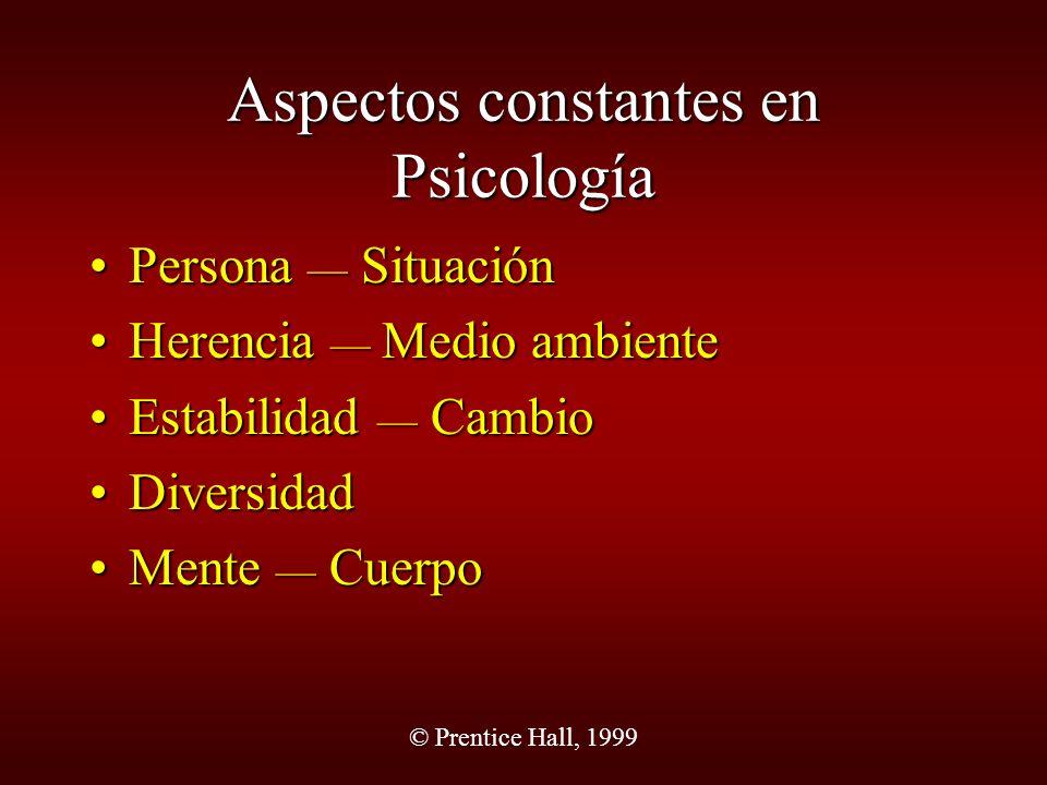 © Prentice Hall, 1999 Aspectos constantes en Psicología Persona SituaciónPersona Situación Herencia Medio ambienteHerencia Medio ambiente Estabilidad