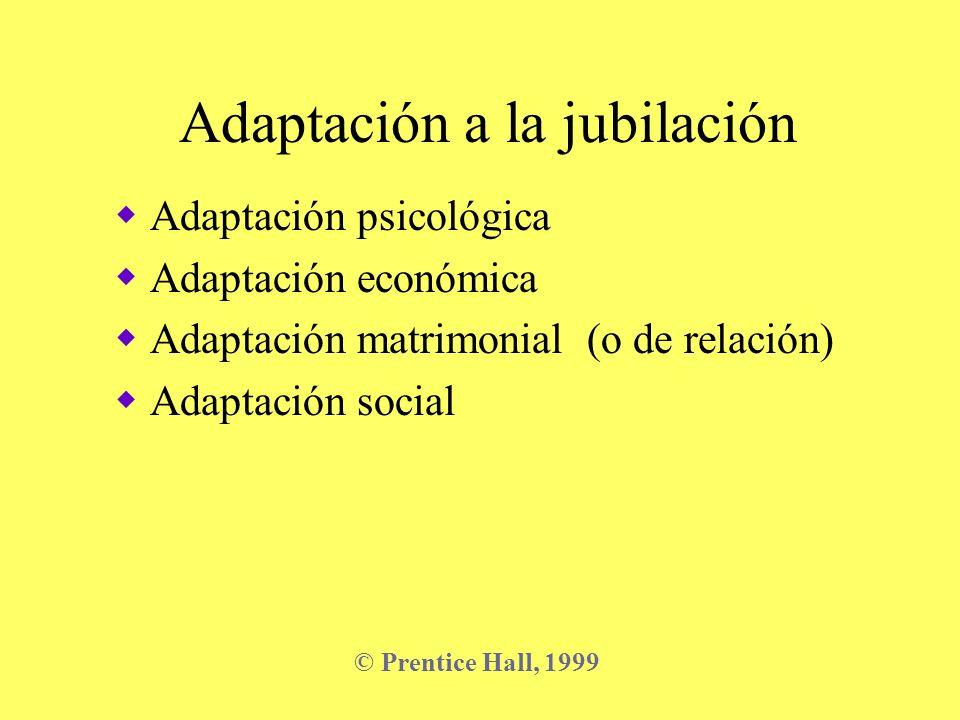Adaptación a la jubilación Adaptación psicológica Adaptación económica Adaptación matrimonial (o de relación) Adaptación social © Prentice Hall, 1999