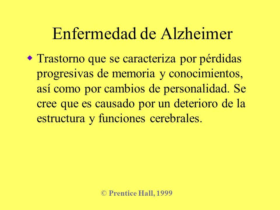 Factores de riesgo para desarrollar Alzheimer Historial familiar de demencia Padecer Síndrome de Down o Mal de Parkinson Haber nacido de una madre de más de 40 años Sufrir un trauma en la cabeza Ser heterocigótico de cierto gen que se localiza en el cromosoma 19 © Prentice Hall, 1999