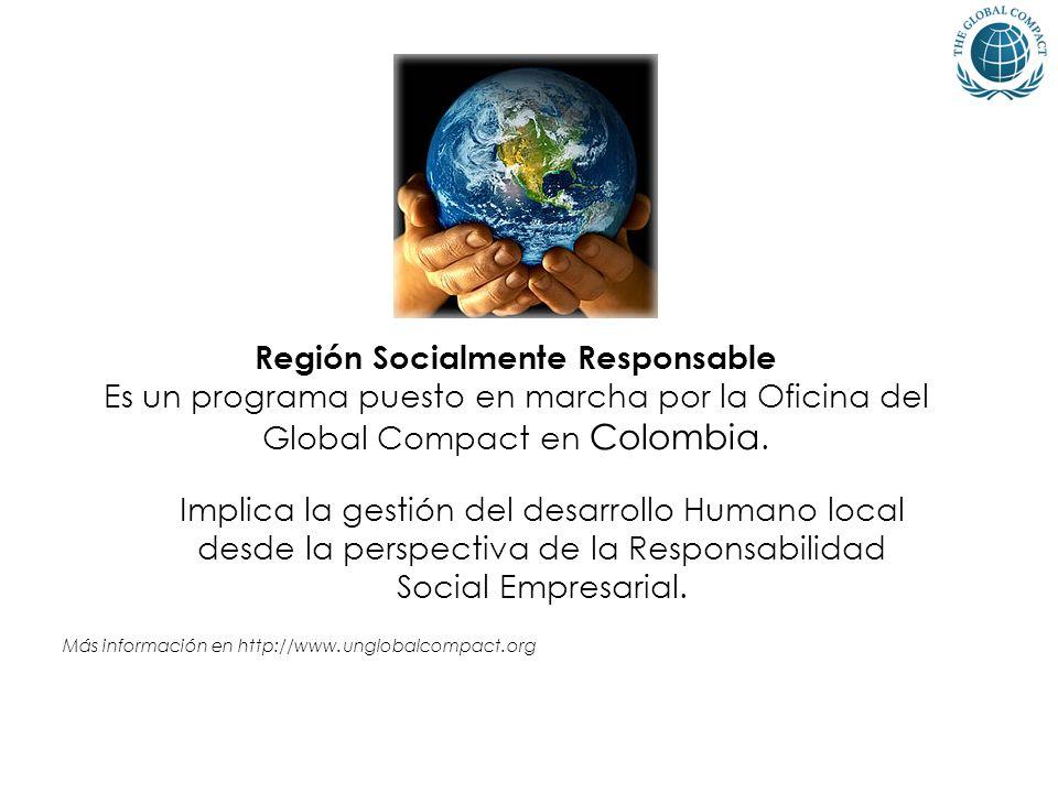 Región Socialmente Responsable Es un programa puesto en marcha por la Oficina del Global Compact en Colombia. Más información en http://www.unglobalco