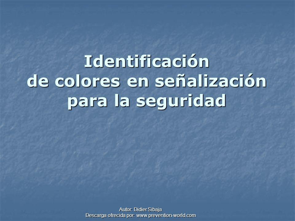 Autor: Didier Sibaja Descarga ofrecida por: www.prevention-world.com Identificación de colores en señalización para la seguridad