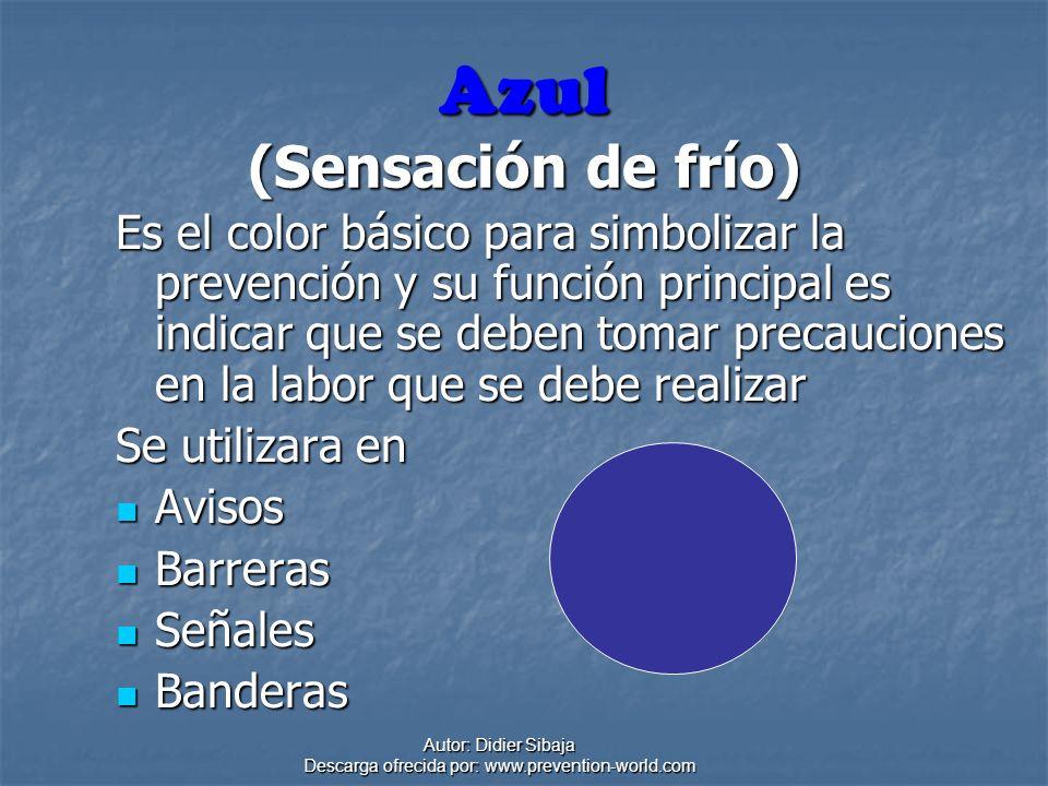 Autor: Didier Sibaja Descarga ofrecida por: www.prevention-world.com Azul (Sensación de frío) Es el color básico para simbolizar la prevención y su fu