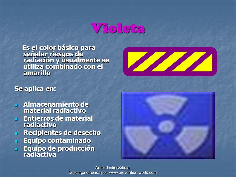 Autor: Didier Sibaja Descarga ofrecida por: www.prevention-world.com Violeta Es el color básico para señalar riesgos de radiación y usualmente se util