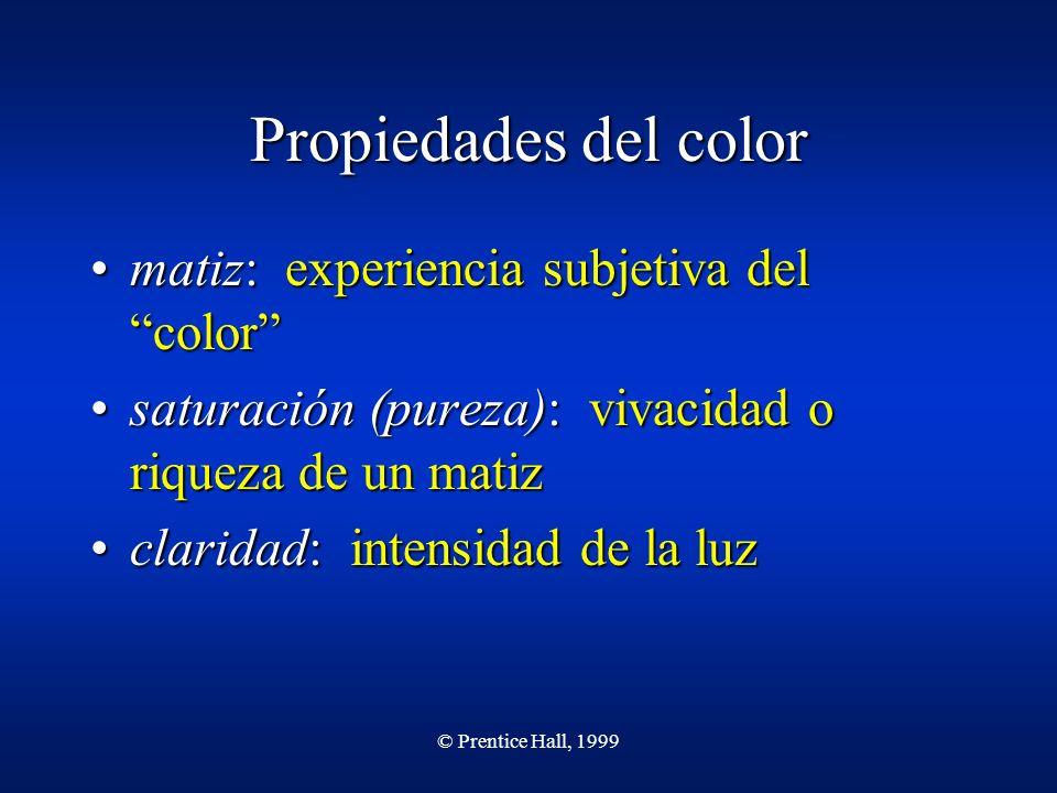© Prentice Hall, 1999 Propiedades del color matiz: experiencia subjetiva del colormatiz: experiencia subjetiva del color saturación (pureza): vivacida