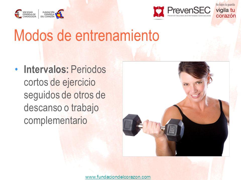 www.fundaciondelcorazon.com Intervalos: Periodos cortos de ejercicio seguidos de otros de descanso o trabajo complementario Modos de entrenamiento