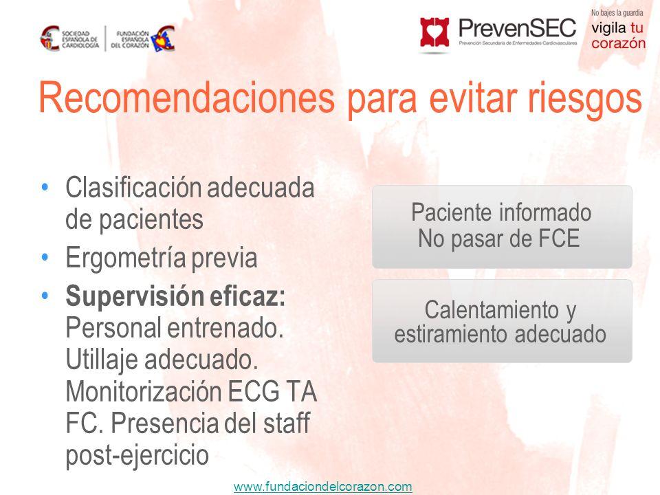 www.fundaciondelcorazon.com Clasificación adecuada de pacientes Ergometría previa Supervisión eficaz: Personal entrenado. Utillaje adecuado. Monitoriz