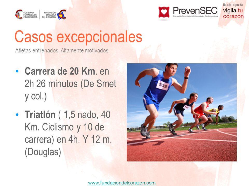 www.fundaciondelcorazon.com Casos excepcionales Carrera de 20 Km. en 2h 26 minutos (De Smet y col.) Triatlón ( 1,5 nado, 40 Km. Ciclismo y 10 de carre