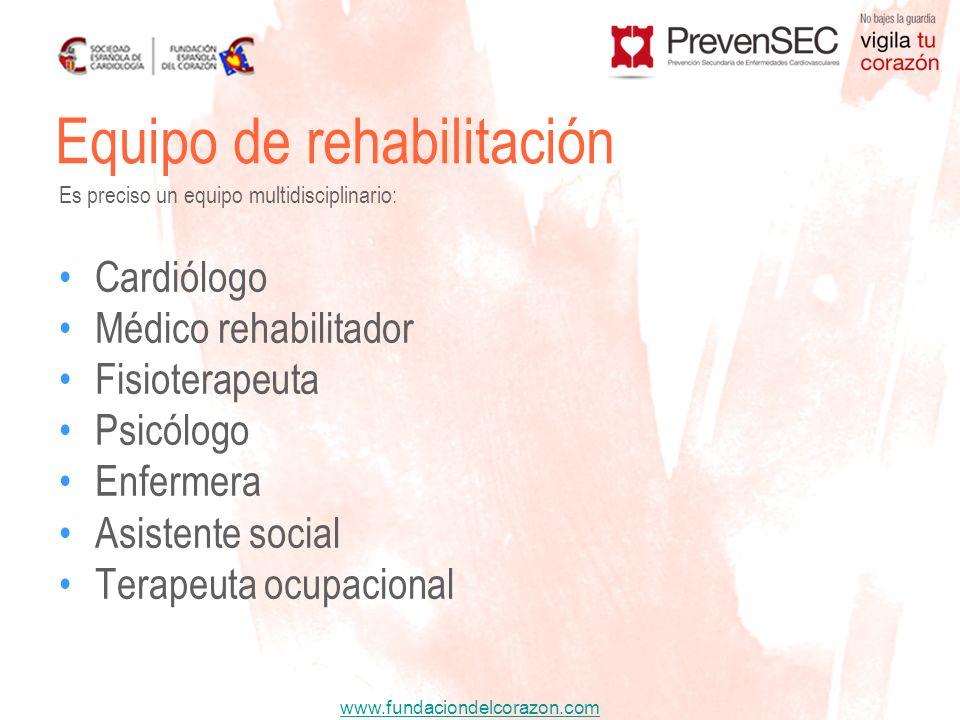 www.fundaciondelcorazon.com Cardiólogo Médico rehabilitador Fisioterapeuta Psicólogo Enfermera Asistente social Terapeuta ocupacional Equipo de rehabi