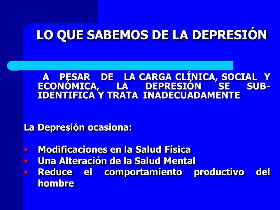 LO QUE SABEMOS DE LA DEPRESIÓN LO QUE SABEMOS DE LA DEPRESIÓN A PESAR DE LA CARGA CLÍNICA, SOCIAL Y ECONÓMICA, LA DEPRESIÓN SE SUB- IDENTIFICA Y TRATA