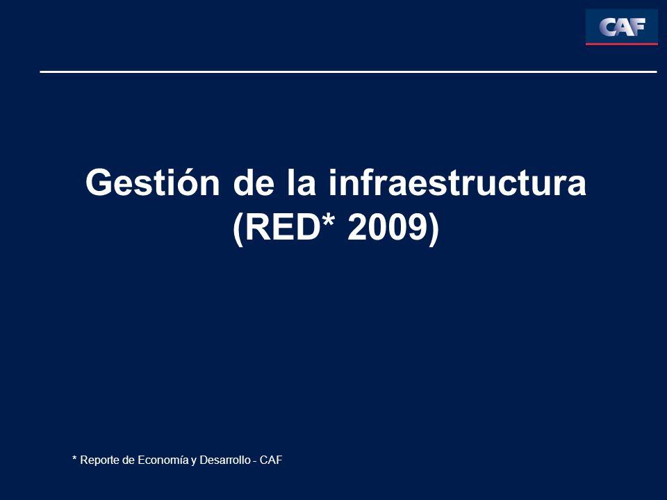 Gestión de la infraestructura (RED* 2009) * Reporte de Economía y Desarrollo - CAF