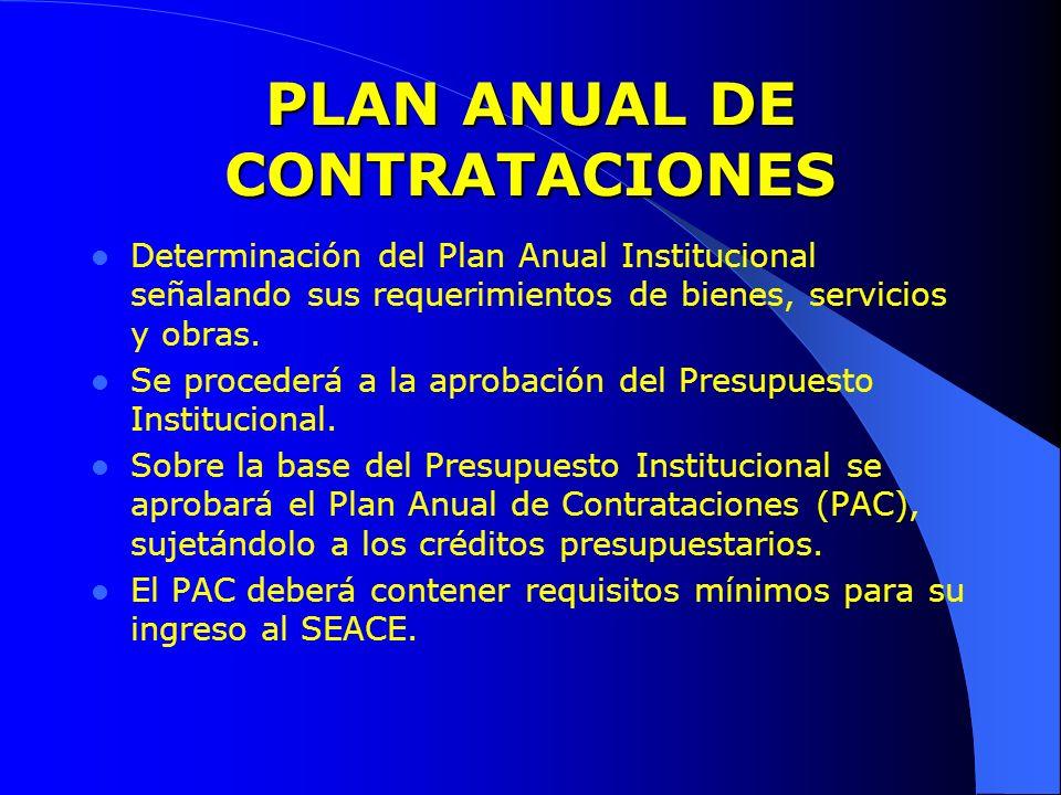 PLAN ANUAL DE CONTRATACIONES Determinación del Plan Anual Institucional señalando sus requerimientos de bienes, servicios y obras. Se procederá a la a