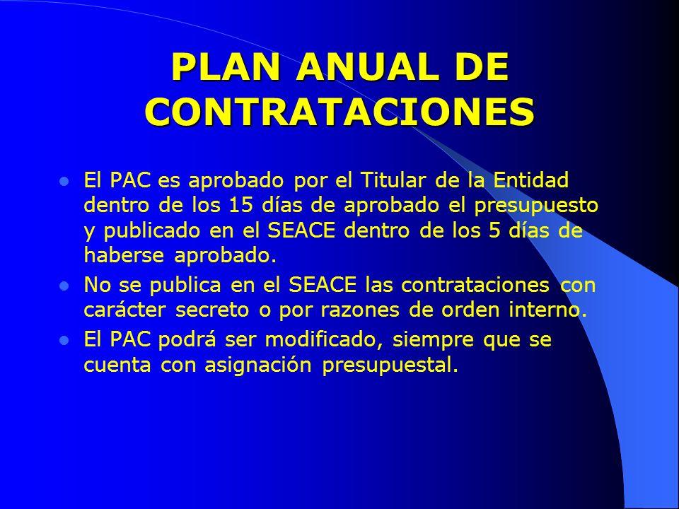 PLAN ANUAL DE CONTRATACIONES El PAC es aprobado por el Titular de la Entidad dentro de los 15 días de aprobado el presupuesto y publicado en el SEACE