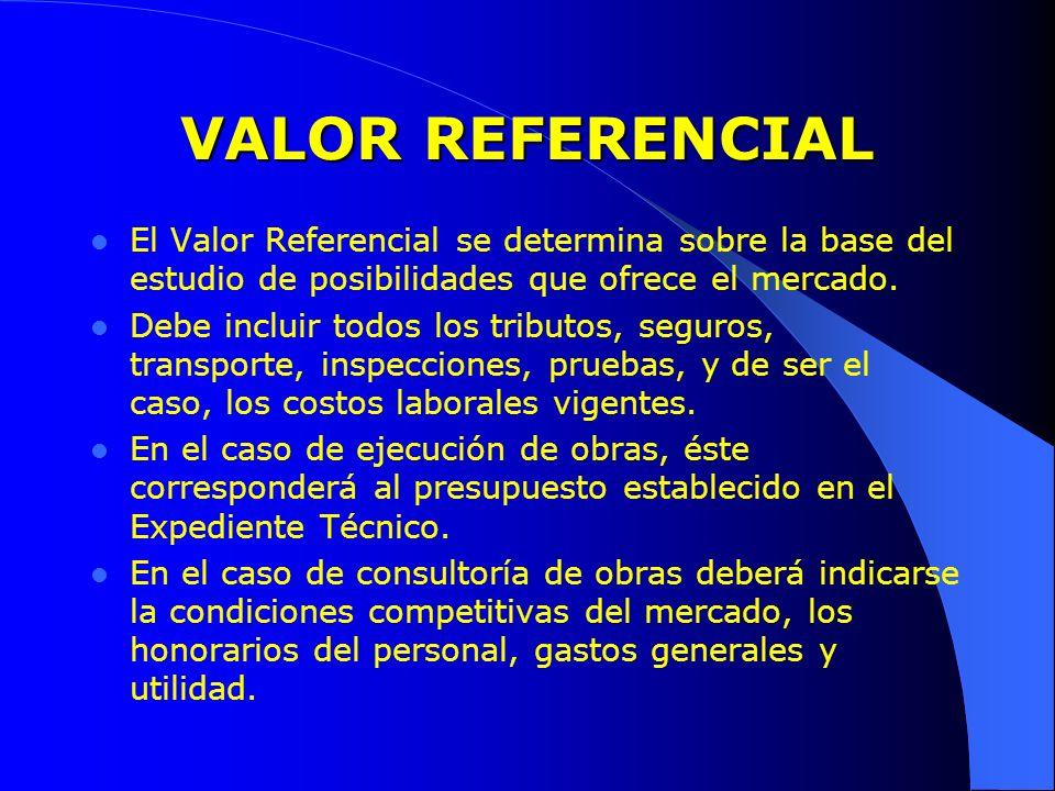 VALOR REFERENCIAL El Valor Referencial se determina sobre la base del estudio de posibilidades que ofrece el mercado. Debe incluir todos los tributos,