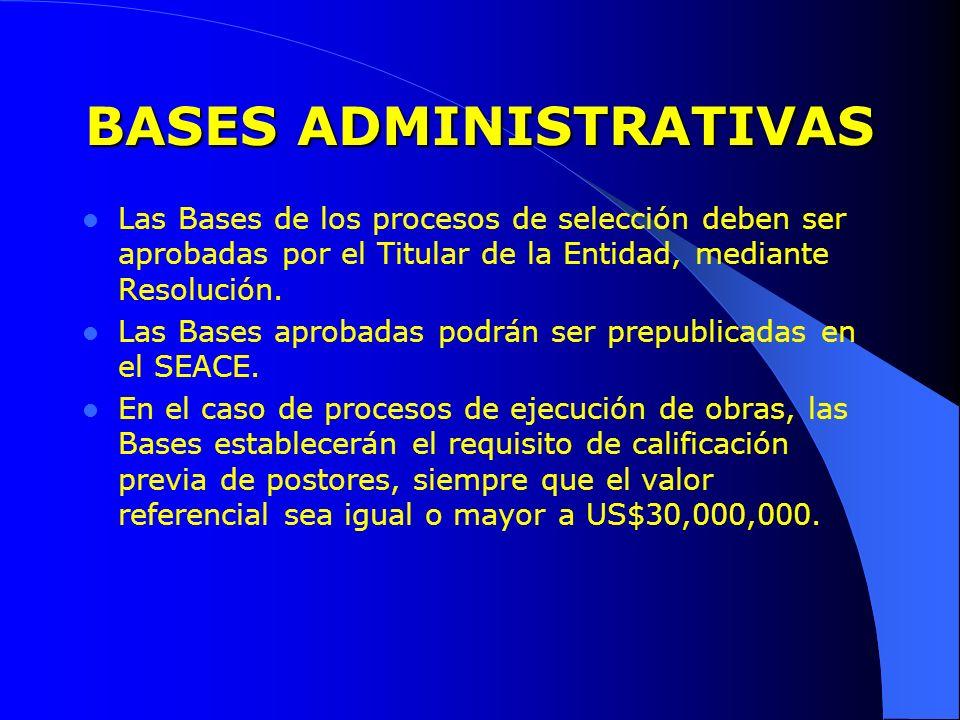 BASES ADMINISTRATIVAS Las Bases de los procesos de selección deben ser aprobadas por el Titular de la Entidad, mediante Resolución. Las Bases aprobada