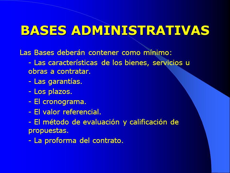BASES ADMINISTRATIVAS Las Bases deberán contener como mínimo: - Las características de los bienes, servicios u obras a contratar. - Las garantías. - L