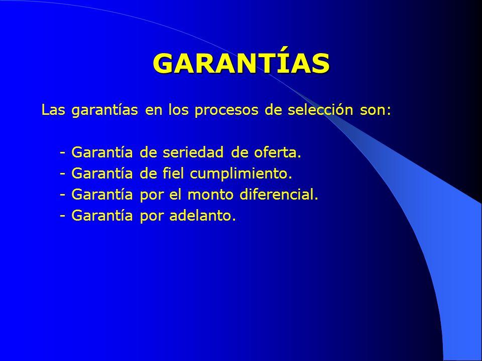 GARANTÍAS Las garantías en los procesos de selección son: - Garantía de seriedad de oferta. - Garantía de fiel cumplimiento. - Garantía por el monto d