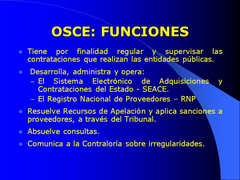 OSCE: FUNCIONES Tiene por finalidad regular y supervisar las contrataciones que realizan las entidades públicas. Desarrolla, administra y opera: – El