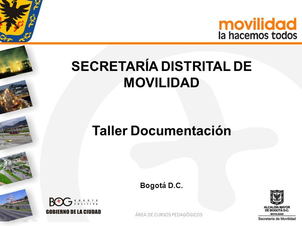 SECRETARÍA DISTRITAL DE MOVILIDAD Taller Documentación Bogotá D.C. ÁREA DE CURSOS PEDAGÓGICOS