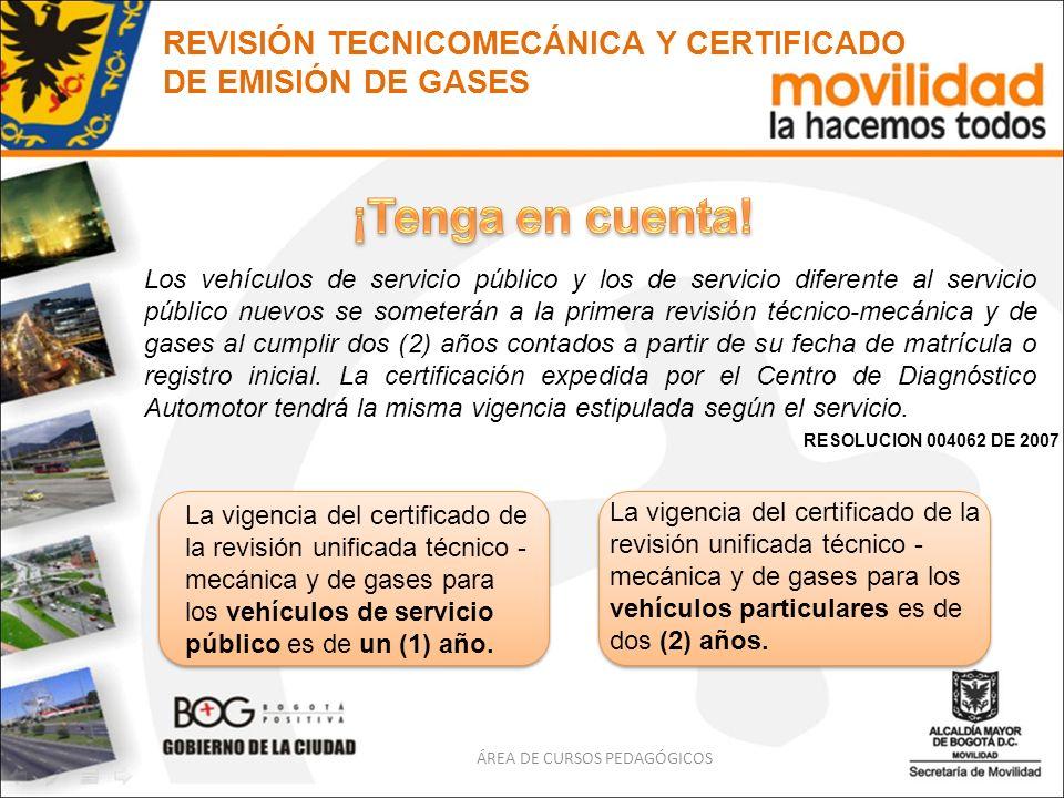 REVISIÓN TECNICOMECÁNICA Y CERTIFICADO DE EMISIÓN DE GASES RESOLUCION 004062 DE 2007 Los vehículos de servicio público y los de servicio diferente al