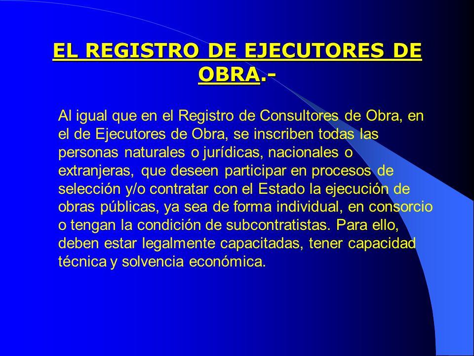 EL REGISTRO DE EJECUTORES DE OBRA.- Al igual que en el Registro de Consultores de Obra, en el de Ejecutores de Obra, se inscriben todas las personas n