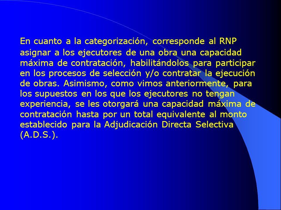En cuanto a la categorización, corresponde al RNP asignar a los ejecutores de una obra una capacidad máxima de contratación, habilitándolos para parti